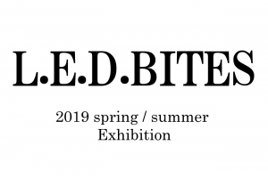 GARDENDS L.E.D BITES 2019 spring / summer Exbition @ studio and space ivva | 渋谷区 | 東京都 | 日本